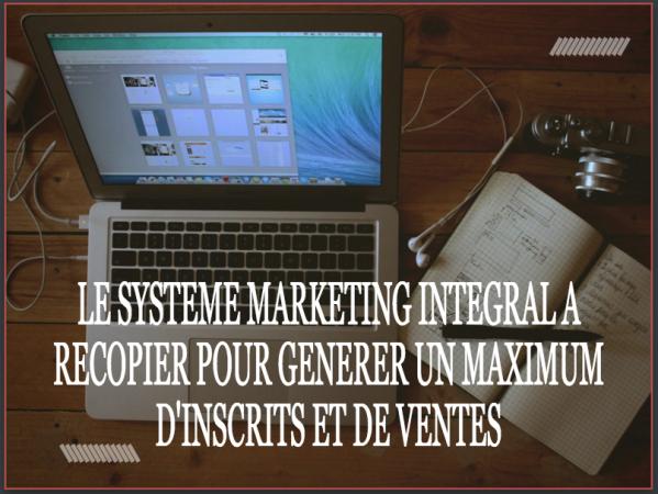 le système marketing intégral à copier-coller pour augmenter vos inscrits et vos ventes