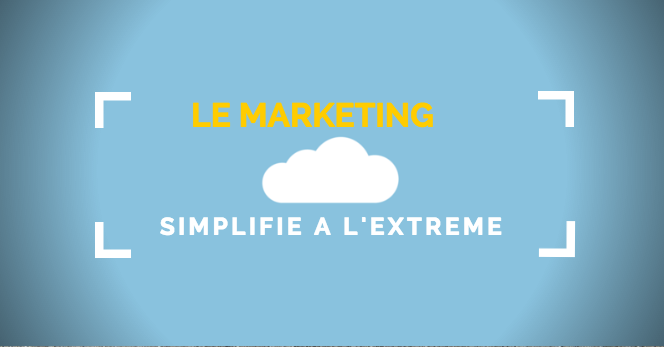 Le Marketing simplifié à l'extrême
