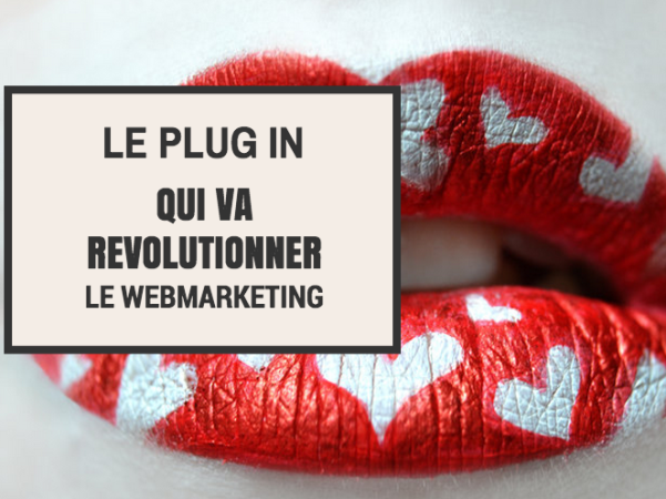 Le plug in qui va révolutionner le webmarketing
