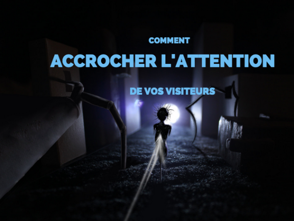 Commenta accrocher l'attention de vos visiteurs