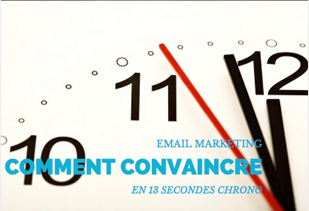 Email Marketing : comment convaincre en 13 secondes