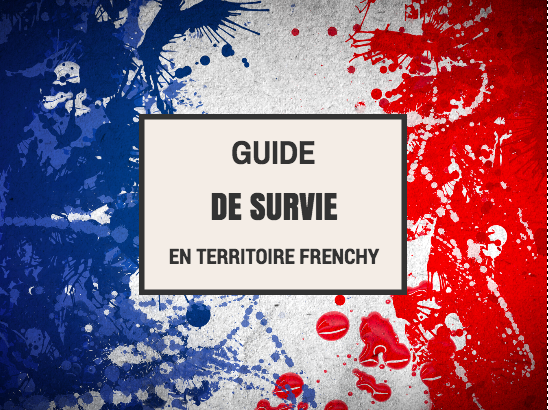 Guide de survie en territoire frenchy